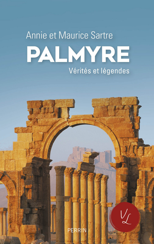 Palmyre : vérités et légendes, d'Anne et Maurice Sartre