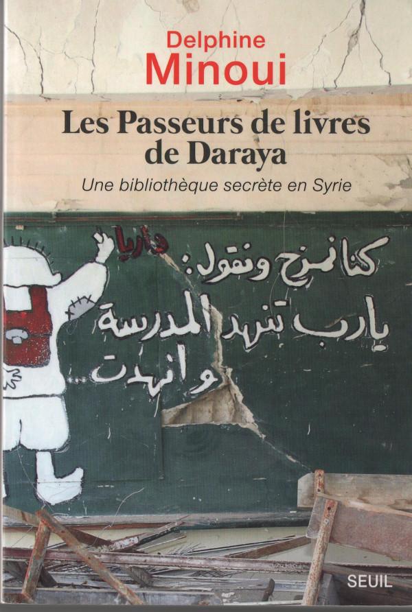 Les Passeurs de livres de Daraya. Delphine Monoui. Editions du Seuil.